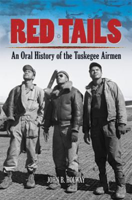 Red tails : an oral history of the Tuskegee Airmen